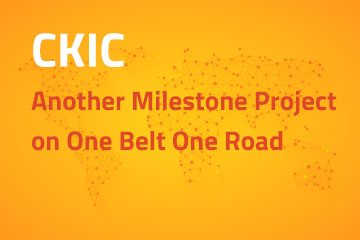 Another Milestone Project on One Belt One Road | CKIC